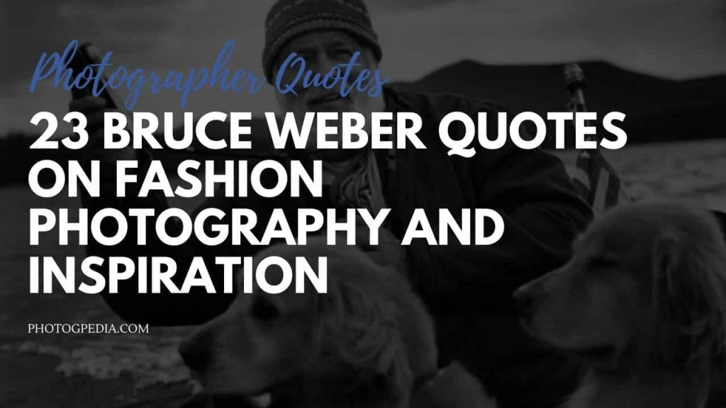 Bruce Weber Quotes