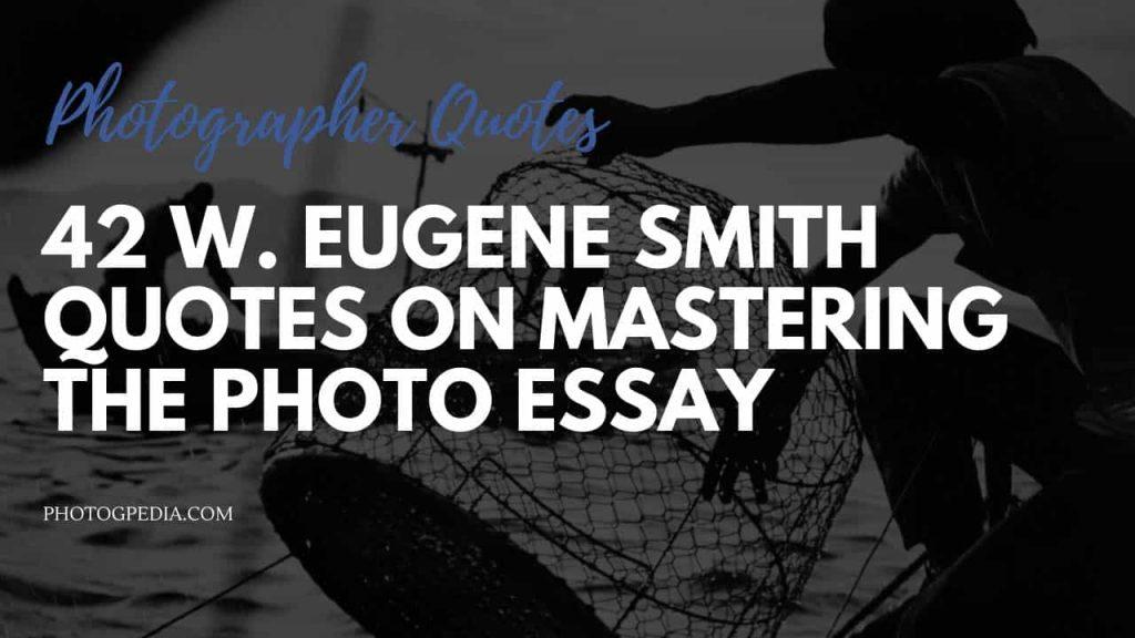 W Eugene Smith Quotes
