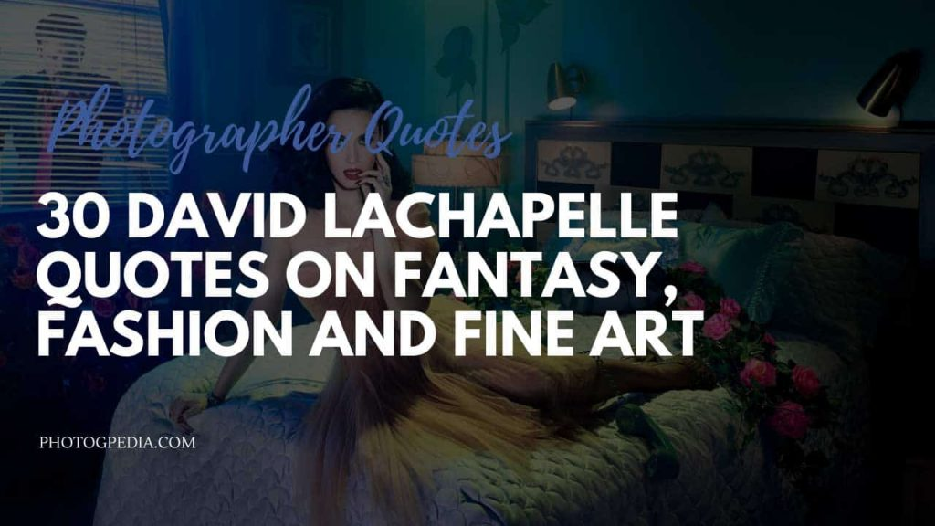 David LaChapelle Quotes